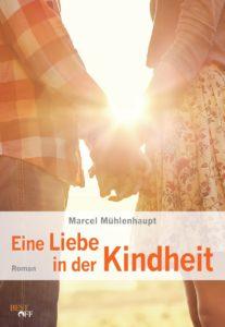 """Buchcover """"Eine Liebe in der Kindheit"""" von Marcel Mühlenhaupt - Roman - Autor und Experte zum Thema Sexualität und Behinderung"""