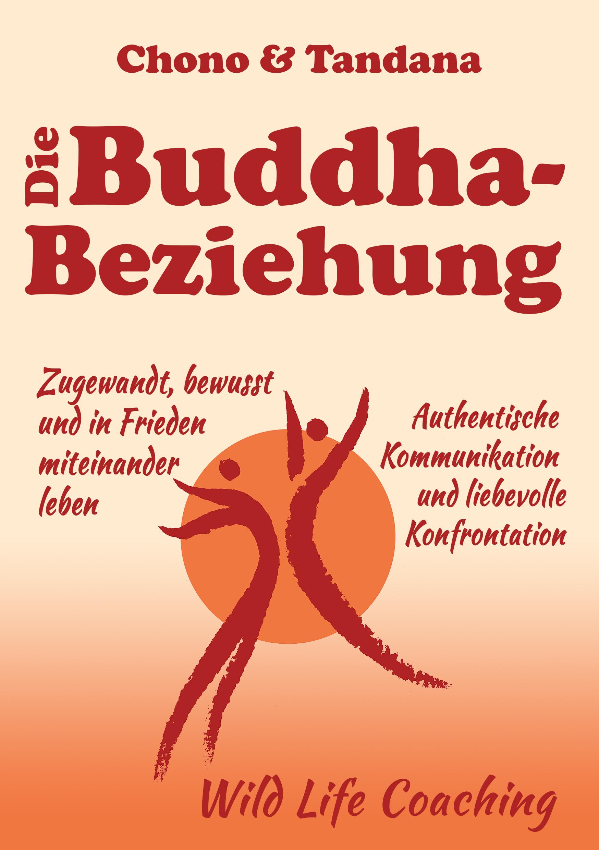 Die Buddha-Beziehung - zugewandt, bewusst und in Frieden miteinander leben - Authentische Kommunikation und liebevolle Konfrontation