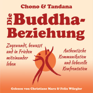 Die Buddha-Beziehung - Das Hörbuch - Gelesen von Christiane Marx & Felix Würgler